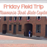 Friday Field Trip – Missouri's First State Capitol